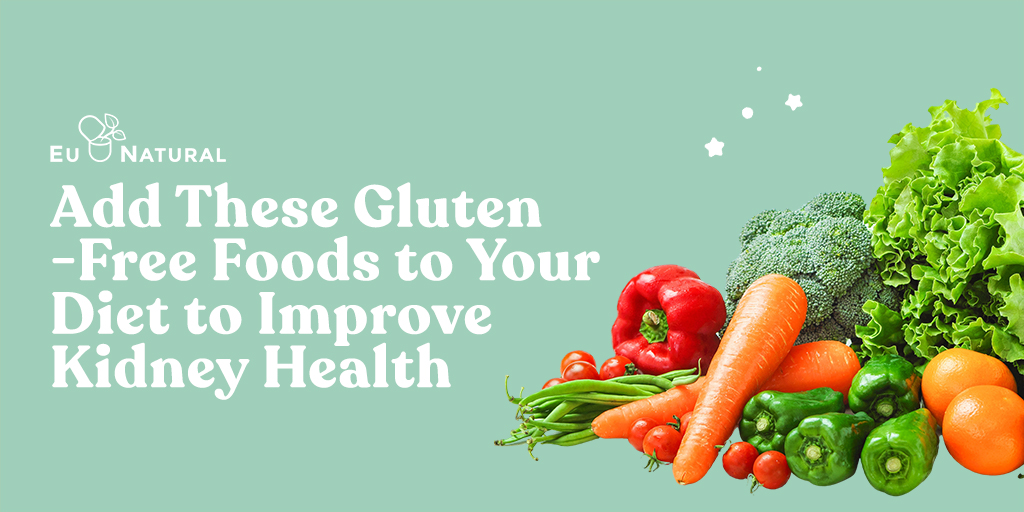 Add These Gluten Free Foods To Your Diet To Improve Kidney Health Eu Natural
